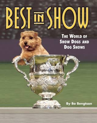 Best in Show: The World of Show Dogs and Dog Shows (Hardback)