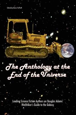 The Anthology at the End of the Universe: Leading Science Fiction Authors on Douglas Adams' the Hitchhiker's Guide to the Galaxy (Paperback)