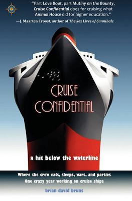 Cruise Confidential: A Hit Below the Waterline - Where the Crew Lives, Eats, Wars and Parties - One Crazy Year Working on Cruise Ships (Paperback)