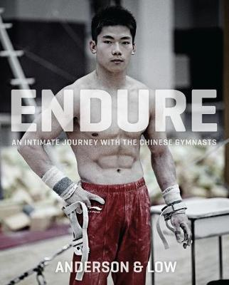 Endure: An Intimate Journey with the Chinese Gymnasts (Hardback)
