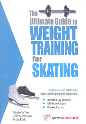 Ultimate Guide to Weight Training for Skating (Paperback)