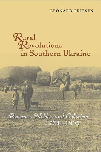 Rural Revolutions in Southern Ukraine: Peasants, Nobles and Colonists, 1774-1905 (Hardback)