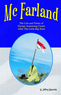 McFarland: The Life and Times of George Armstrong Custer After the Little Big Horn (Hardback)