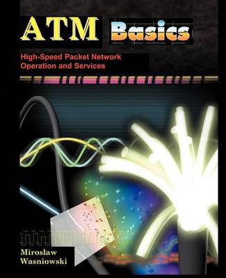 ATM Basics; High-Speed Packet Network Operation and Services (Paperback)