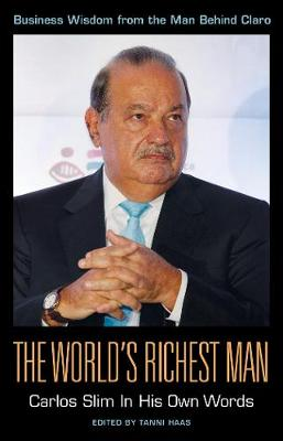 The World's Richest Man: Carlos Slim in His Own Words (Paperback)