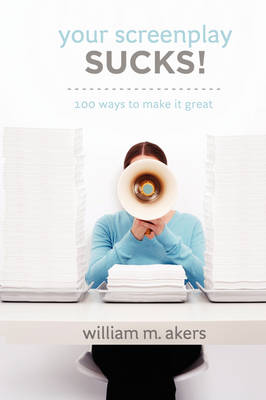 Your Screenplay Sucks!: 100 Ways to Make it Great (Paperback)