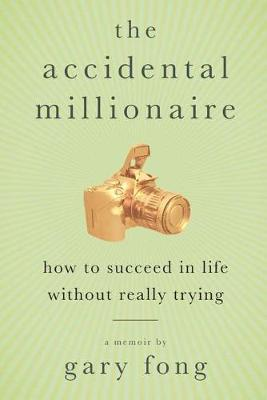 The Accidental Millionaire: How to Succeed in Life without Really Trying (Paperback)