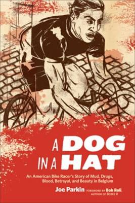 A Dog in a Hat: An American Bike Racer's Story of Mud, Drugs, Blood, Betrayal, and Beauty in Belgium (Paperback)