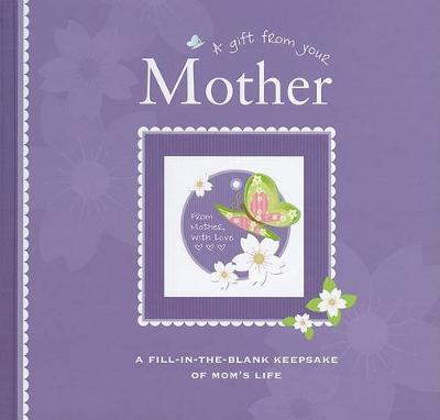 A Gift from Your Mother: A Fill-In-The-Blank Keepsake of Mom's Life (Hardback)