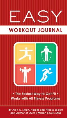 Easy Workout Journal: The Fastest Way to Get Fit - Works with All Fitness Programs (Spiral bound)