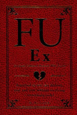 FU Ex: A Journal So You Can Destroy, Rant, and Vent Receiving a Restraining Order (Paperback)