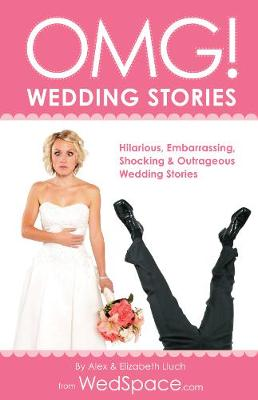 Omg! Wedding Stories: Hilarious, Embarrassing, Shocking & Outrageous Wedding Stories (Paperback)