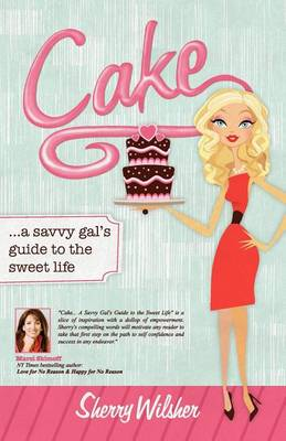 Cake: A Savvy Gal's Guide to the Sweet Life (Paperback)