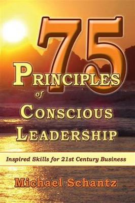 75 Principles of Conscious Leadership: Inspired Skills for 21st Century Business (Paperback)