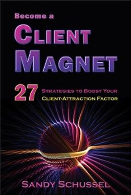 Become a Client Magnet: 27 Strategies to Boost Your Client-Attraction Factor (Paperback)