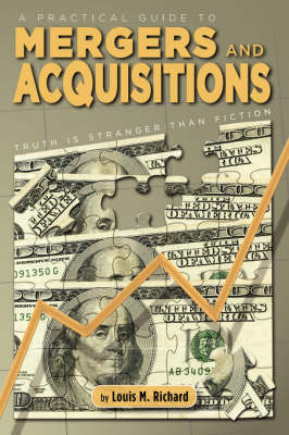 A Practical Guide to Mergers & Acquisitions: Truth Is Stranger Than Fiction (Paperback)
