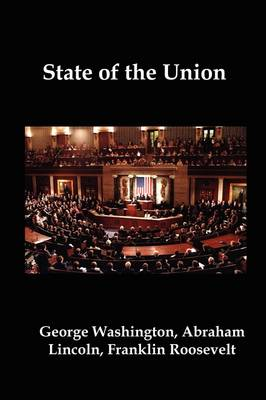 State of the Union: Selected Annual Presidential Addresses to Congress, from George Washington, Abraham Lincoln, Franklin Roosevelt, Ronald Reagan, George Bush, Barack Obama, and Others (Paperback)