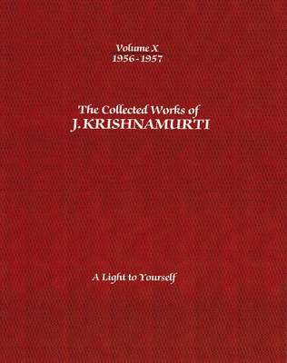 The Collected Works of J. Krishnamurti: 1956-1957 Volume X: A Light to Yourself (Paperback)