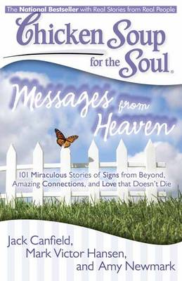 Chicken Soup for the Soul: Messages from Heaven: 101 Miraculous Stories of Signs from Beyond, Amazing Connections, and Love That Doesnt Die - Chicken Soup for the Soul (Paperback)