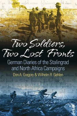 Two Soldiers, Two Lost Fronts: German War Diaries of the Stalingrad and North Africa Campaigns (Hardback)