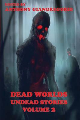 Dead Worlds: Undead Stories ( A Zombie Anthology) Volume 2 (Paperback)