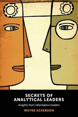 Secrets of Analytical Leaders: Insights from Information Insiders (Paperback)