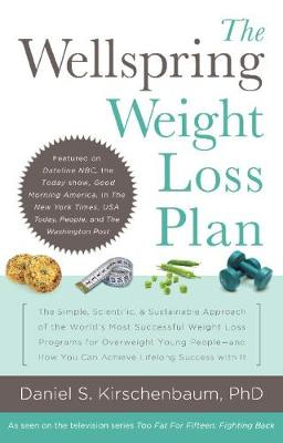 The Wellspring Weight Loss Plan: The Simple, Scientific & Sustainable Approach of the World's Most Successful Weight Loss Programs for Overweight Young People and How You Can Achieve Lifelong Success With it (Paperback)
