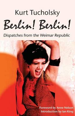Berlin! Berlin! Dispatches from the Weimar Republic (Color Picture Bookstore Edition) - Kurt Tucholsky in Translation (Paperback)