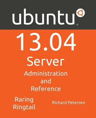 Ubuntu 13.04 Server: Administration and Reference (Paperback)