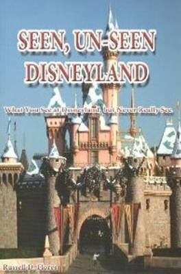 Seen, Un-Seen Disneyland: What You See at Disneyland, But Never Really See (Paperback)