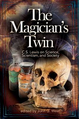 The Magician's Twin: C. S. Lewis on Science, Scientism, and Society (Paperback)