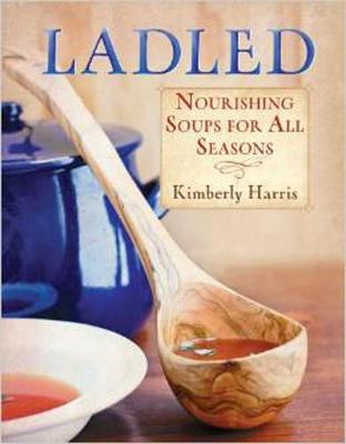 Ladled: Nourishing Soups for All Seasons (Paperback)