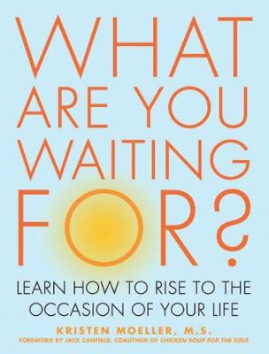 What are You Waiting For?: Learn How to Rise to the Occasion of Your Life (Paperback)