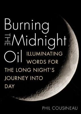 Burning the Midnight Oil: Illuminating Words for the Long Night's Journey into Day (Paperback)