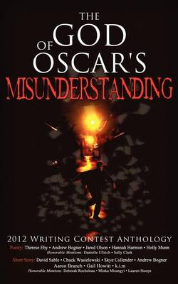 The God of Oscar's Misunderstanding and Other Stories and Poems: The Winners Anthology for the 2012 Athanatos Christian Ministries Christian Writing C (Paperback)