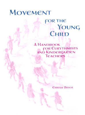 Movement for the Young Child: A Handbook for Eurythmists and Kindergarten Teachers (Paperback)