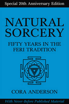 Natural Sorcery: Fifty Years in the Feri Tradition (Hardback)