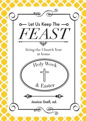 Let Us Keep the Feast: Living the Church Year at Home (Holy Week and Easter) (Paperback)