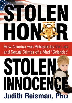 "Stolen Honor Stolen Innocence: How America Was Betrayed by the Lies and Sexual Crimes of a Mad ""Scientist"" (Paperback)"