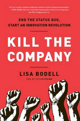 Kill the Company: End the Status Quo, Start an Innovation Revolution (Hardback)
