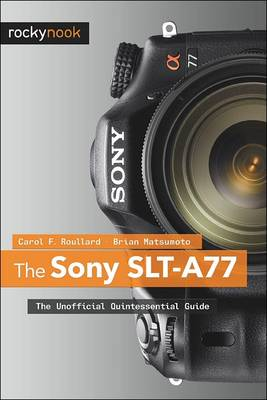 The Sony SLT-A77: The Unofficial Quintessential Guide (Paperback)