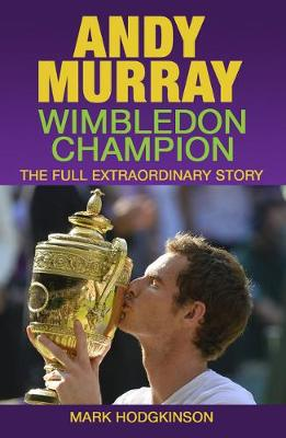 Andy Murray: Wimbledon Champion: The Full Extraordinary Story (Paperback)