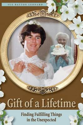 Gift of a Lifetime - Finding Fulfilling Things in the Unexpected (Paperback)