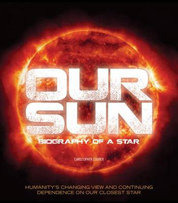 Our Sun: Biography of a Star (Hardback)