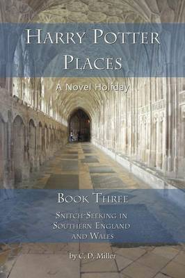 Harry Potter Places Book Three - Snitch-Seeking in Southern England and Wales (Paperback)
