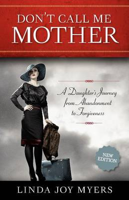 Don't Call Me Mother: A Daughter's Journey from Abandonment to Forgiveness (Paperback)