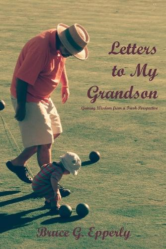Letters to My Grandson: Gaining Wisdom from a Fresh Perspectives (Paperback)