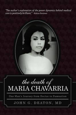 The Death of Maria Chavarria: One Man's Journey from Doctor to Damnation (Paperback)