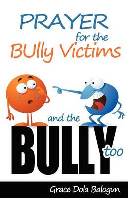 Prayer for the Bully Victims and the Bully Too (Paperback)
