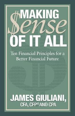 Making Sense of it All: Ten Financial Principles for a Better Financial Future (Paperback)